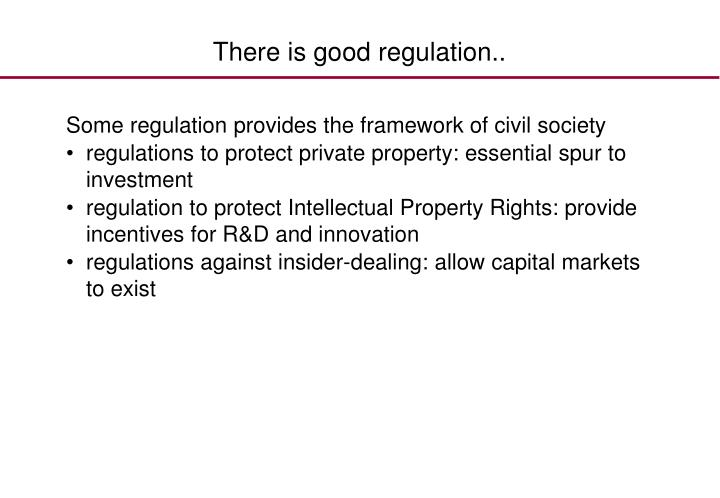 There is good regulation..