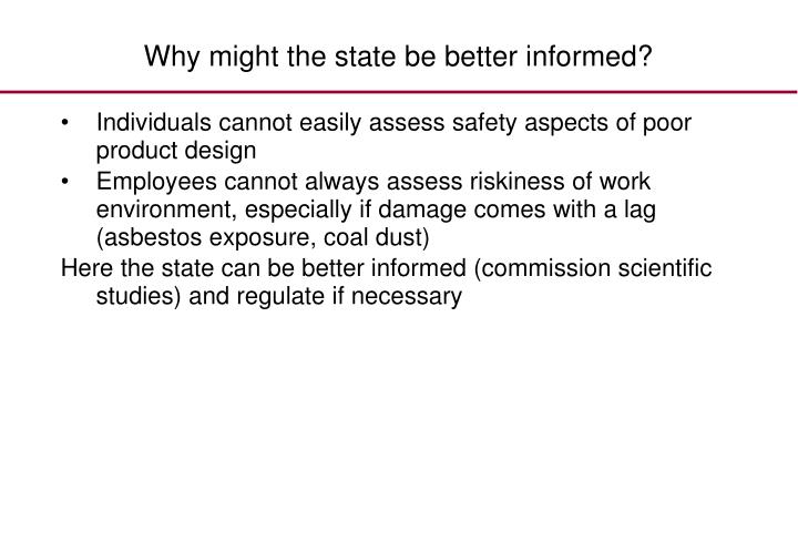 Why might the state be better informed?