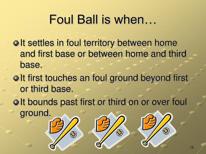 Foul Ball is when…