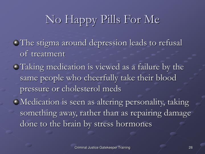 No Happy Pills For Me