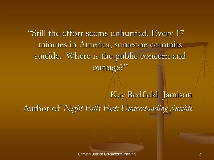 """Still the effort seems unhurried. Every 17 minutes in America, someone commits suicide.  Where is..."
