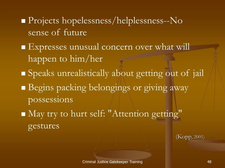 Projects hopelessness/helplessness--No sense of future