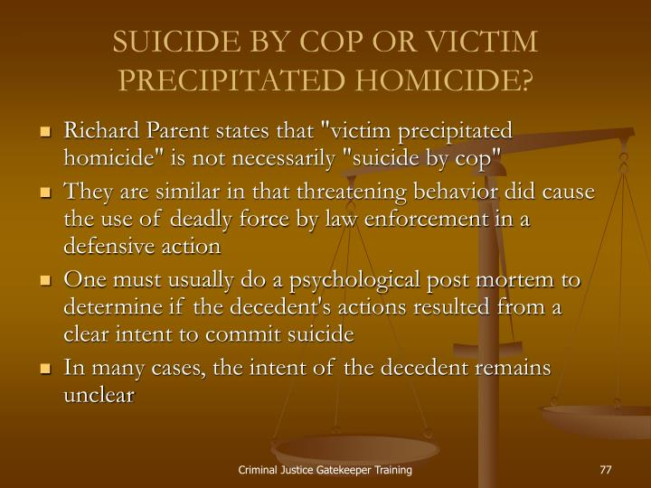 SUICIDE BY COP OR VICTIM PRECIPITATED HOMICIDE?
