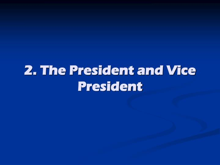 2. The President and Vice President