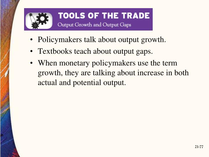Policymakers talk about output growth.
