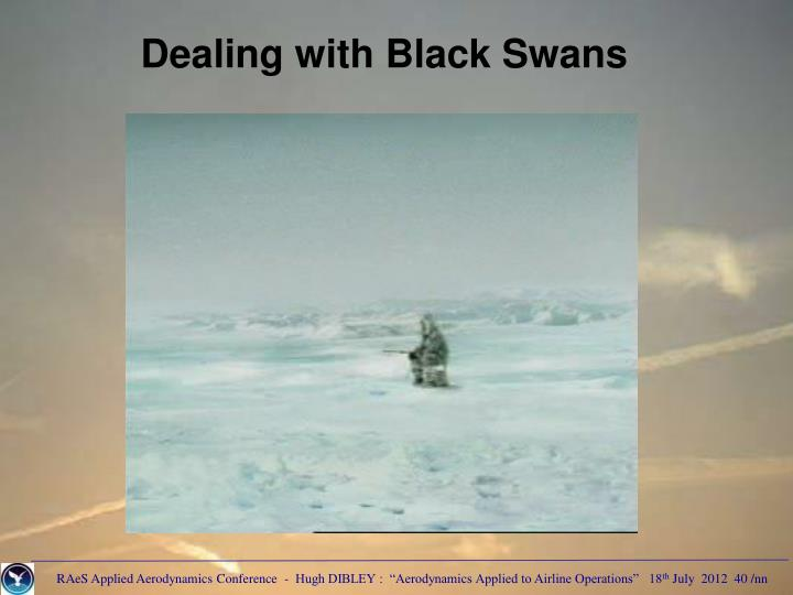 Dealing with Black Swans