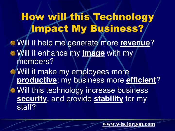 How will this Technology Impact My Business?