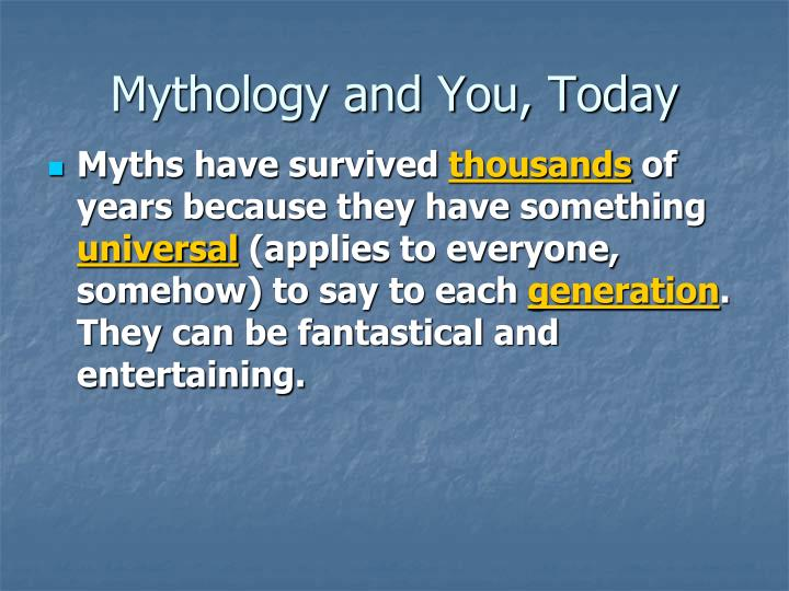 Mythology and You, Today