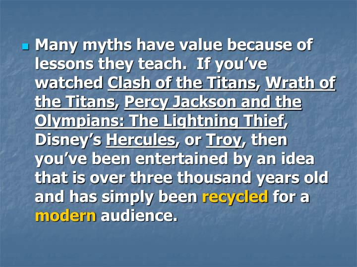 Many myths have value because of lessons they teach.  If you've watched