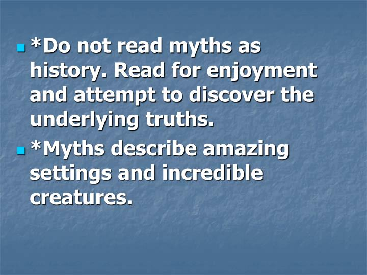 *Do not read myths as history. Read for enjoyment and attempt to discover the underlying truths.
