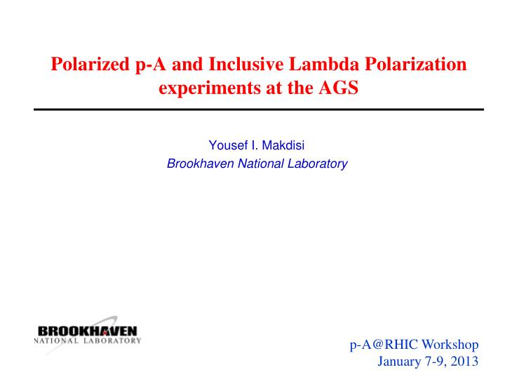 polarized p a and inclusive lambda polarization experiments at the ags n.