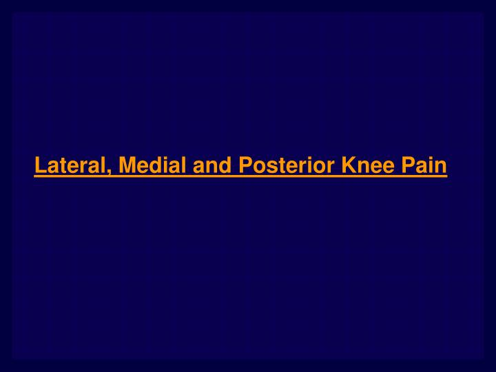 Ppt lateral medial and posterior knee pain powerpoint lateral medial and posterior knee pain toneelgroepblik Choice Image
