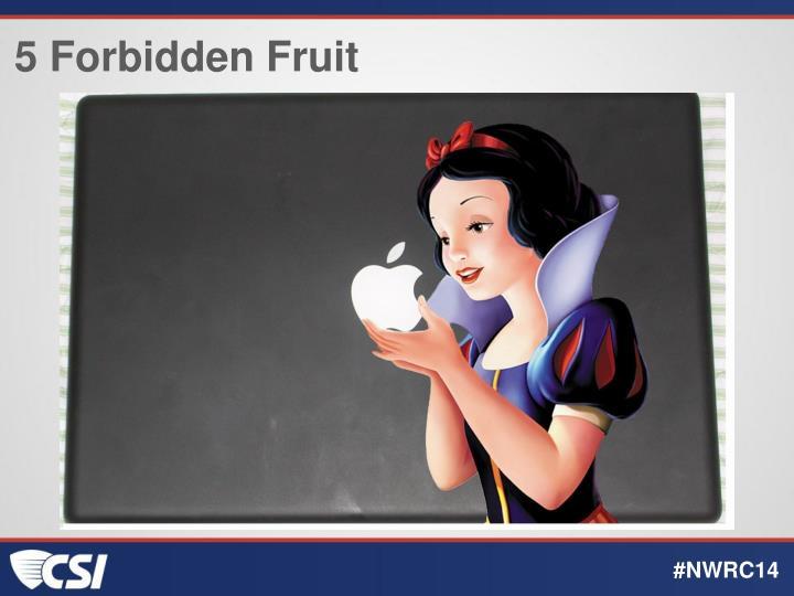 5 Forbidden Fruit