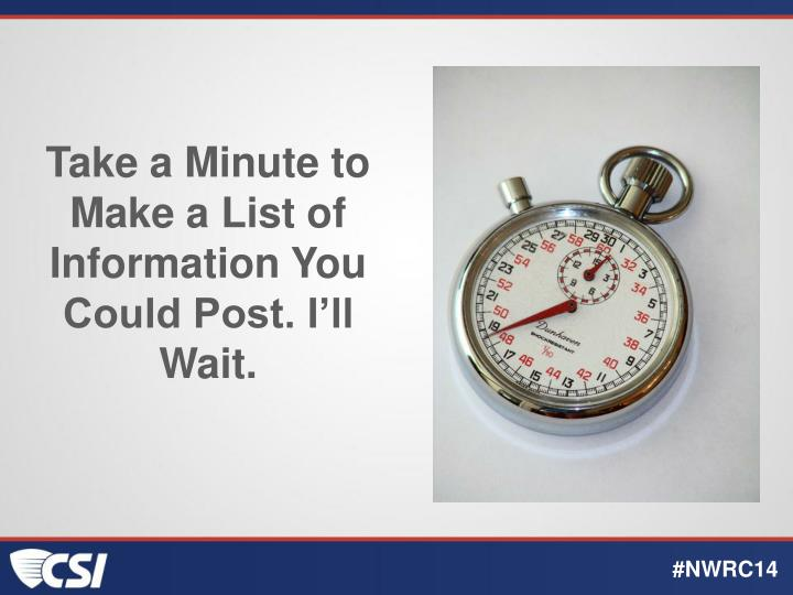 Take a Minute to Make a List of Information You Could Post. I'll Wait.