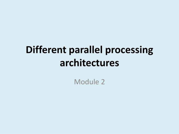 different parallel processing architectures n.