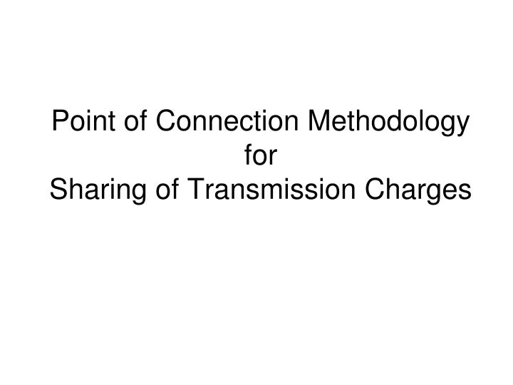 point of connection methodology for sharing of transmission charges n.