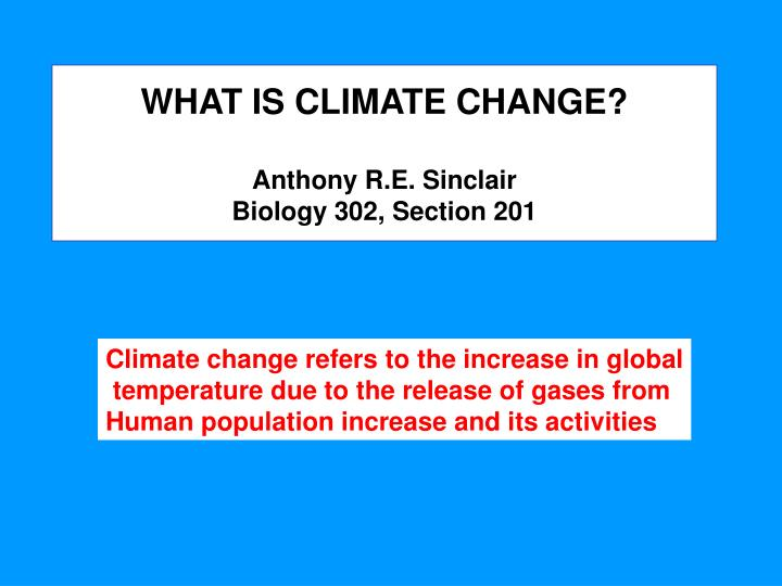 what is climate change anthony r e sinclair biology 302 section 201 n.