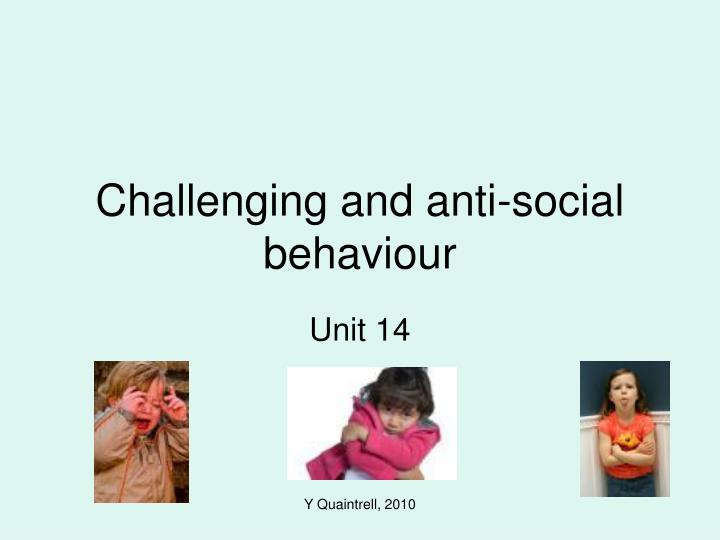 Challenging and anti social behaviour