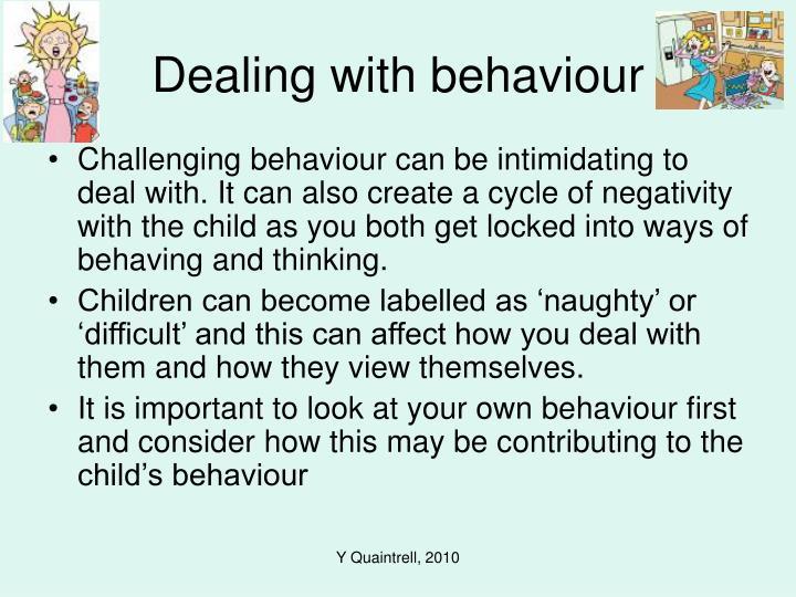 Dealing with behaviour