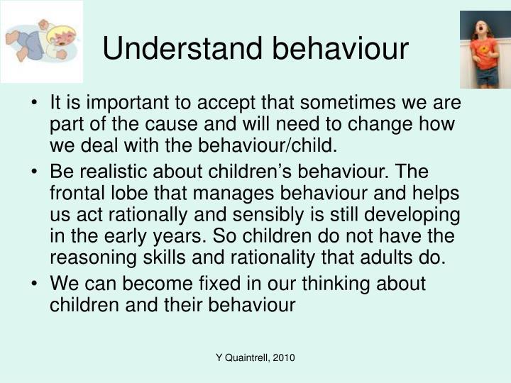 Understand behaviour
