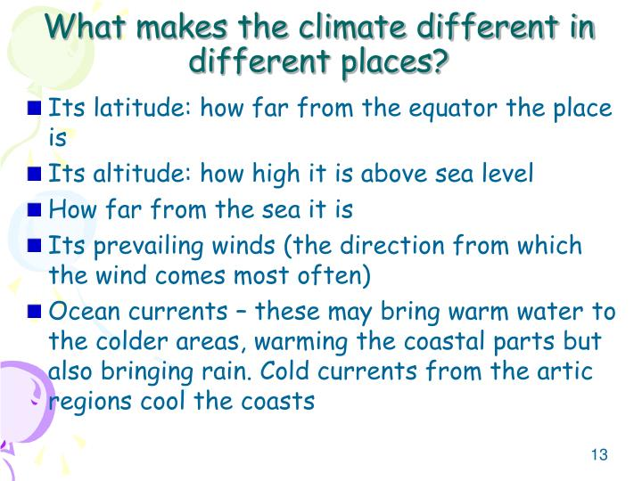 What makes the climate different in different places?