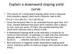 explain a downward sloping yield curve