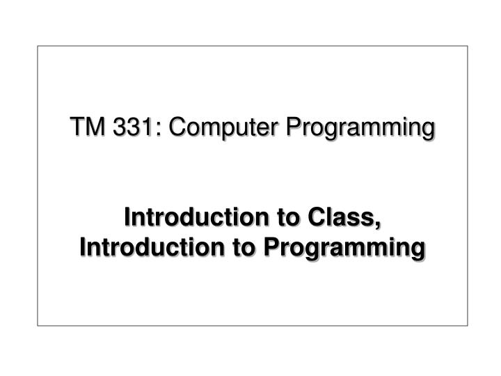 tm 331 computer programming introduction to class introduction to programming n.