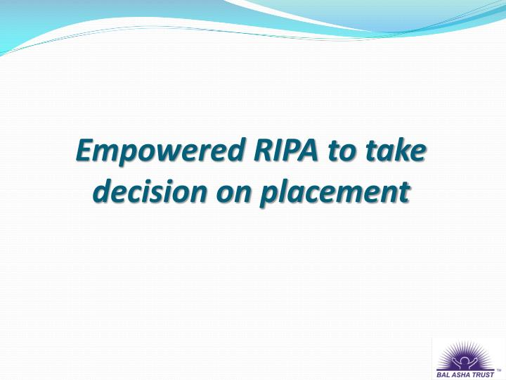 Empowered RIPA to take decision on placement