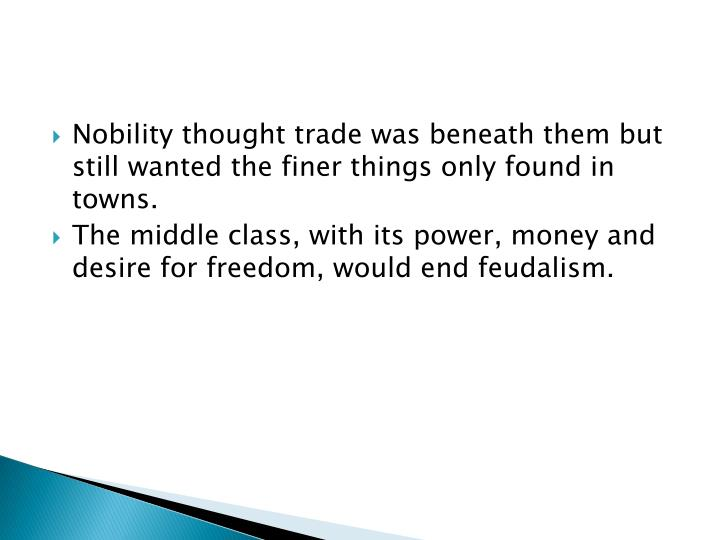 Nobility thought trade was beneath them but still wanted the finer things only found in towns.