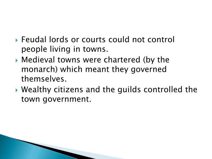 Feudal lords or courts could not control people living in towns.