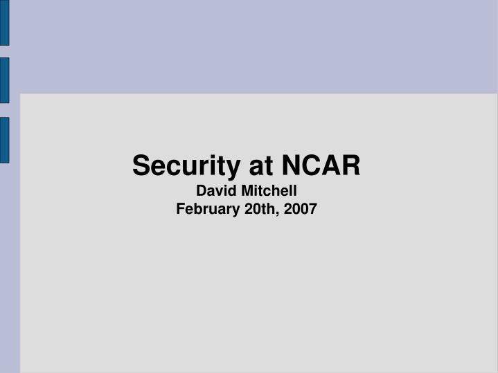 security at ncar david mitchell february 20th 2007 n.