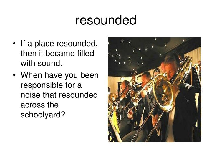 resounded