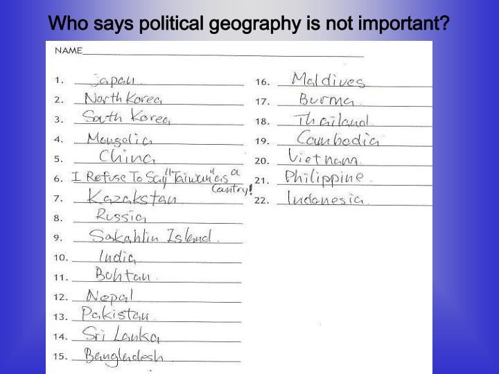 who says political geography is not important n.