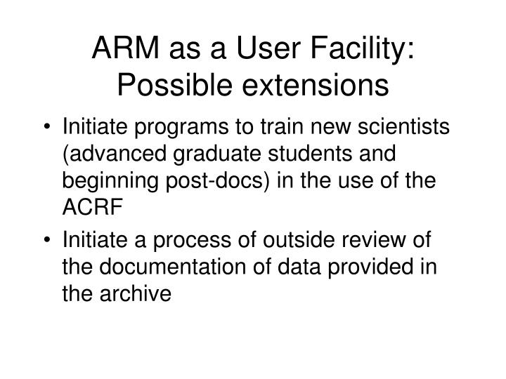 ARM as a User Facility: Possible extensions