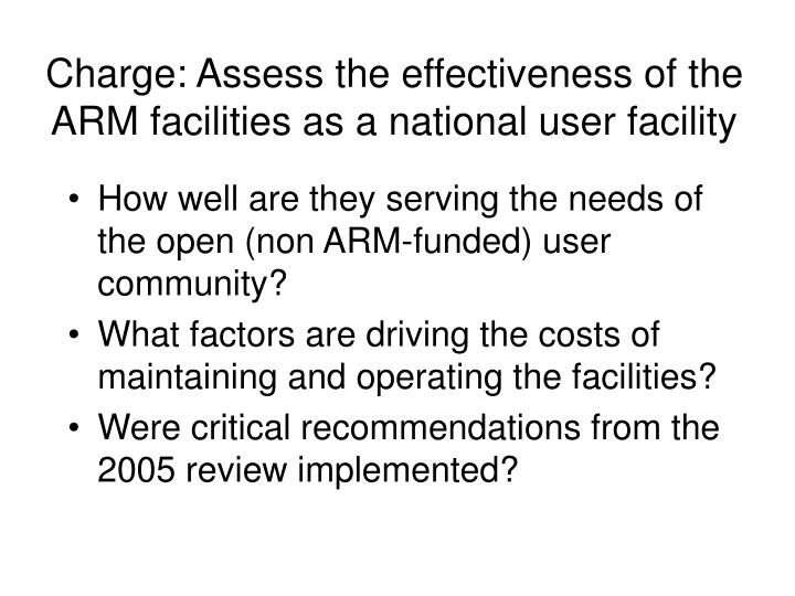Charge assess the effectiveness of the arm facilities as a national user facility