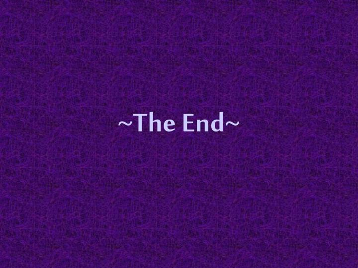 ~The End~