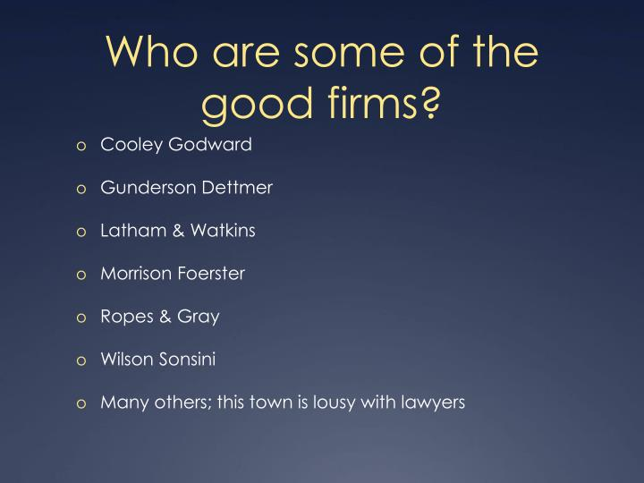 Who are some of the good firms?