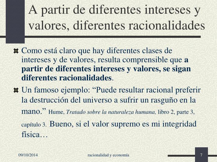 A partir de diferentes intereses y valores, diferentes racionalidades