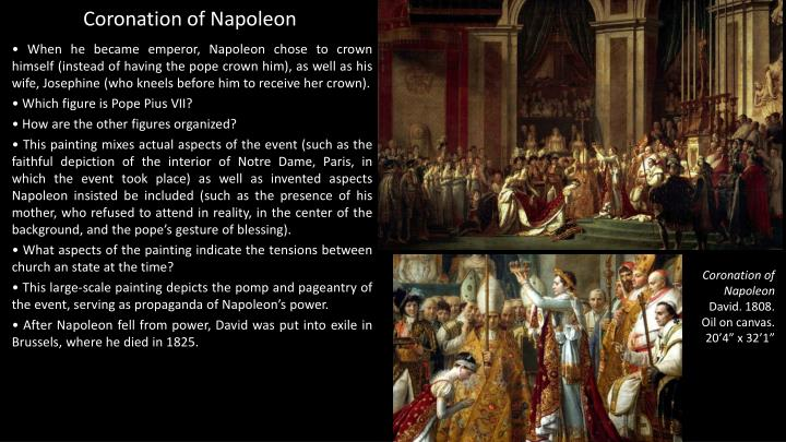• When he became emperor, Napoleon chose to crown himself (instead of having the pope crown him), as well as his wife, Josephine (who kneels before him to receive her crown).