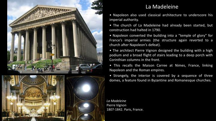 • Napoleon also used classical architecture to underscore his imperial authority.