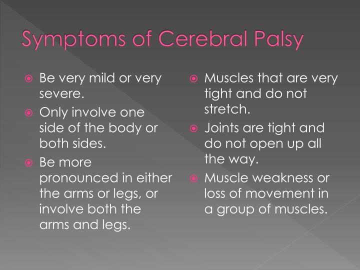 the causes signs and symptoms and treatment of cerebral palsy Causes although cerebral palsy is often considered a congenital (present at birth) syndrome, it can also develop after birth a brain injury resulting from a brain infection (eg, meningitis, encephalitis) or from a fall or accident is termed acquired cerebral palsy.