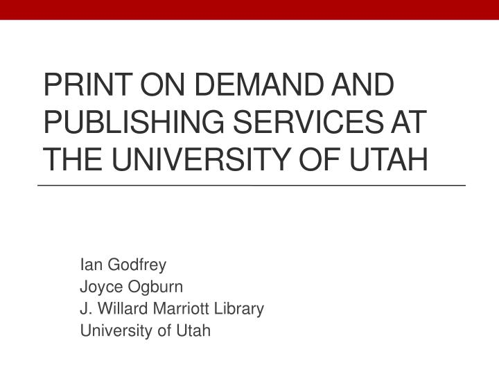 print on demand and publishing services at the university of utah n.