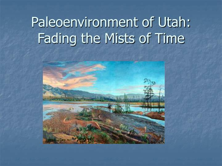 paleoenvironment of utah fading the mists of time n.