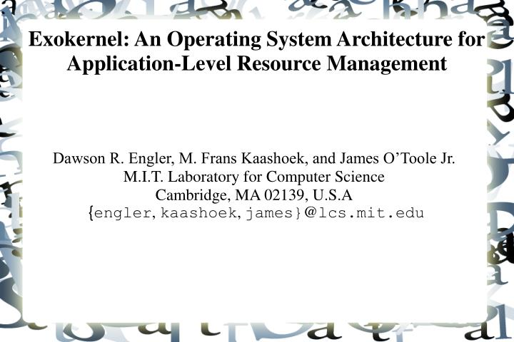 exokernel an operating system architecture for application level resource management n.