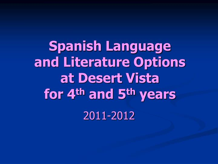 spanish language and literature options at desert vista for 4 th and 5 th years n.