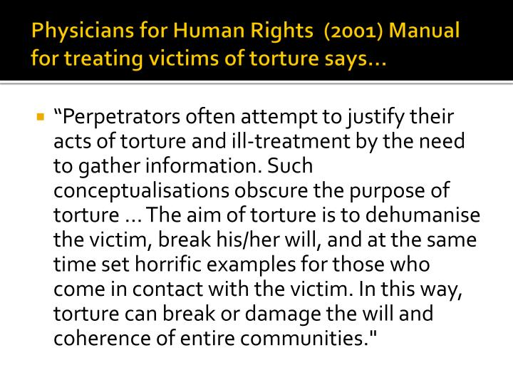 Physicians for Human Rights  (2001) Manual for treating victims of torture says…