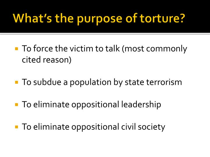 What's the purpose of torture?