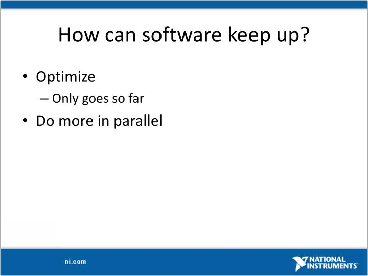 How can software keep up?