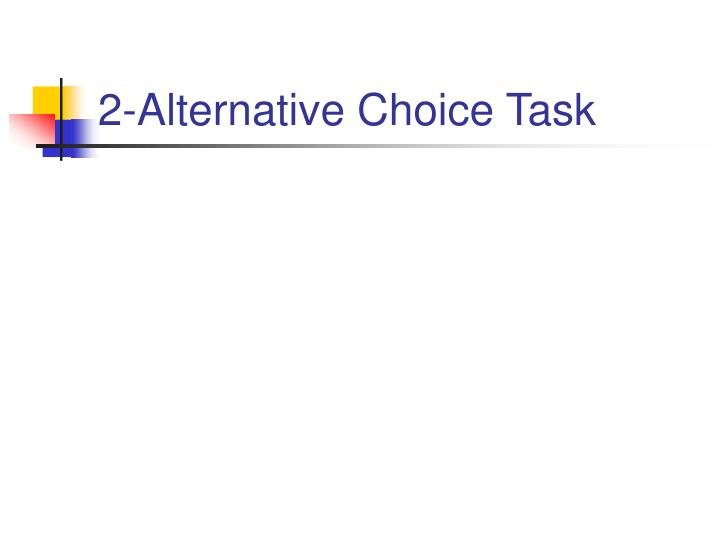 2-Alternative Choice Task