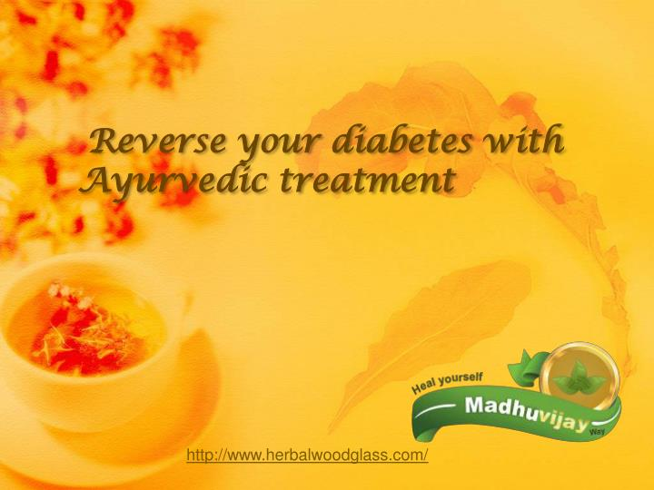Reverse your diabetes with ayurvedic treatment